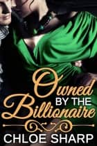 Owned by the Billionaire ebook by Chloe Sharp