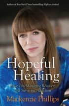 Hopeful Healing ebook by Mackenzie Phillips