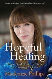 Hopeful Healing - Essays on Managing Recovery and Surviving Addiction ebook by Kobo.Web.Store.Products.Fields.ContributorFieldViewModel