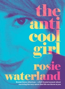 The Anti-Cool Girl ebook by Rosie Waterland