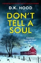 Don't Tell a Soul - A gripping crime thriller that will have you hooked eBook by D.K. Hood