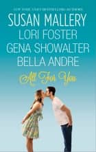 All For You - Halfway There\Buckhorn Ever After\The One You Want\One Perfect Night ebook by Susan Mallery, Lori Foster, Gena Showalter,...