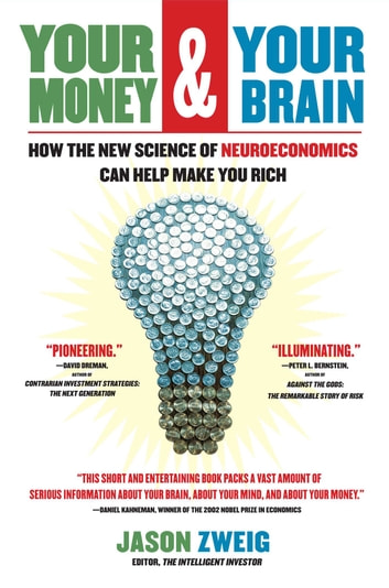 Your Money and Your Brain - How the New Science of Neuroeconomics Can Help Make You Rich ebook by Jason Zweig