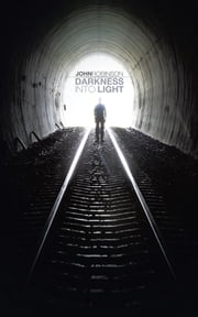 Darkness Into Light ebook by John Robinson