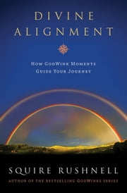 Divine Alignment ebook by SQuire Rushnell