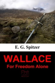 Wallace: For Freedom Alone ebook by E.G. Spitzer