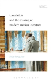 Translation and the Making of Modern Russian Literature ebook by Professor Brian James Baer