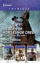 Heroes Of Horseshoe Creek Collection Volume 1/Lock, Stock and McCullen/McCullen's Secret Son/Roping Ray McCullen ebook by