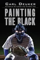 Painting the Black ebook by Carl Deuker
