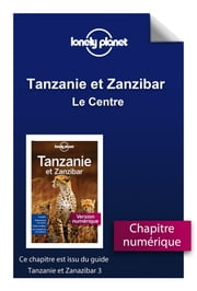 Tanzanie et Zanzibar - Le Centre ebook by LONELY PLANET