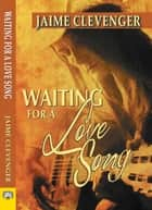 Waiting for a Love Song ebook by Jaime Clevenger