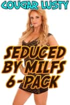 Seduced by milfs 6-pack ebook by Cougar Lusty
