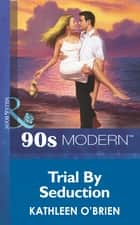 Trial By Seduction (Mills & Boon Vintage 90s Modern) ebook by Kathleen O'Brien