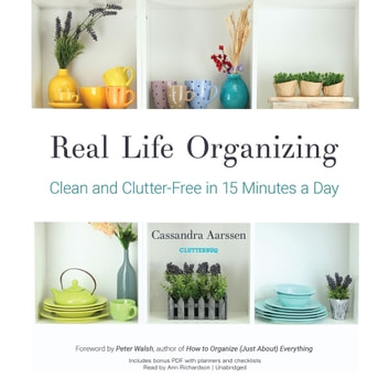 Real Life Organizing - Clean and Clutter-Free in 15 Minutes a Day audiobook by Cassandra Aarssen