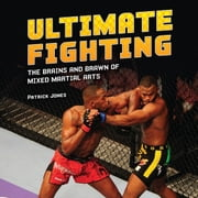 Ultimate Fighting - The Brains and Brawn of Mixed Martial Arts ebook by Patrick  Jones