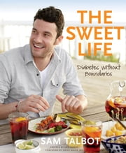 The Sweet Life: Diabetes without Boundaries - Diabetes without Boundaries ebook by Kobo.Web.Store.Products.Fields.ContributorFieldViewModel