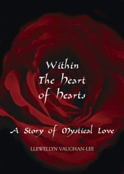 Within the Heart of Hearts - A Story of Mystical Love ebook by Llewellyn Vaughan-Lee