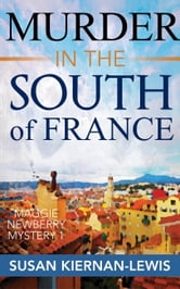 Murder in the South of France - Book 1 of the Maggie Newberry Mysteries ebook by Susan Kiernan-Lewis