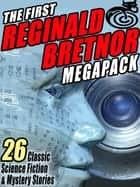 The First Reginald Bretnor MEGAPACK ® - 26 Classic Science Fiction & Mystery Stories ebook by Reginald Bretnor, Grendel Briarton