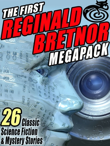 The First Reginald Bretnor MEGAPACK ® - 26 Classic Science Fiction & Mystery Stories ebook by Reginald Bretnor,Grendel Briarton
