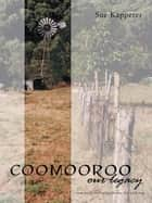 Coomooroo—Our Legacy - Never Let the Truth Get in the Way of a Good Story ebook by Sue Kapperer