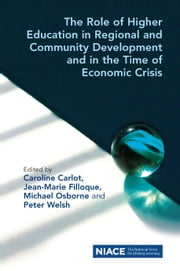 The Role of Higher Education in Regional and Community Development and in the Time of Economic Crisis ebook by Caroline Carlot,Jean-Marie Filloque,Michael Osborne,Peter Welsh
