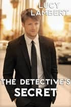 The Detective's Secret ebook by Lucy Lambert