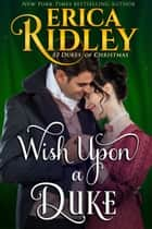 Wish Upon a Duke ebook by Erica Ridley
