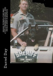 Small Town Cop/Big City Crimes {A Man, His Dogs and a Badge} ebook by Darrel Day Jr