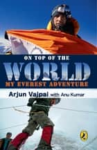 ON TOP OF WORLD ebook by Arjun Vajpai
