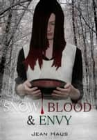 Snow, Blood, and Envy ebook by Jean Haus