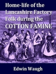 Home-Life of the Lancashire Factory Folk during the Cotton Famine