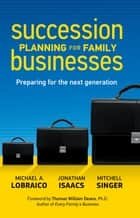 Succession Planning for Family Businesses - Preparing for the Next Generation ebook by Michael A. Lobraico, Jonathan Isaacs