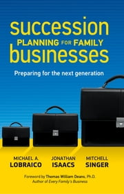 Succession Planning for Family Businesses - Preparing for the Next Generation ebook by Michael A. Lobraico,Jonathan Isaacs