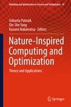 Nature-Inspired Computing and Optimization - Theory and Applications ebook by Xin-She Yang, Kazumi Nakamatsu, Srikanta Patnaik