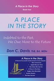 A Place in the Story - Indebted to the Past, We Owe More to the Future ebook by Don C. Davis, ThB, BA, MDiv