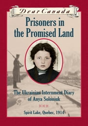 Dear Canada: Prisoners in the Promised Land ebook by Marsha Forchuk Skrypuch