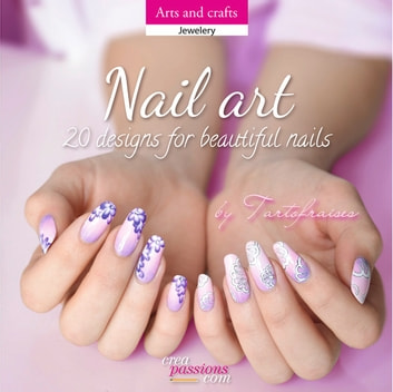 Nail art - 20 designs for beautiful nails ebook by Tartofraises