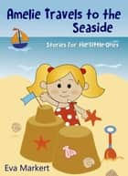 Amelie Travels to the Seaside, Stories for the Little Ones ebook by Eva Markert