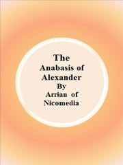 The Anabasis of Alexander ebook by Arrian Of Nicomedia