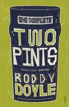 The Complete Two Pints ebook by Roddy Doyle