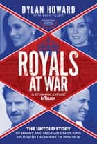 Royals at War - The Untold Story of Harry and Meghan's Shocking Split with the House of Windsor ebook by