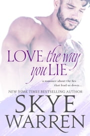 Love the Way You Lie ebook by Skye Warren