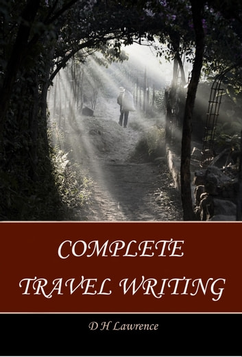 Complete Travel Writing ebook by D H Lawrence