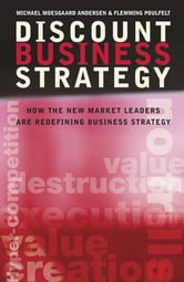 Discount Business Strategy - How the New Market Leaders are Redefining Business Strategy ebook by Michael Moesgaard Andersen,Flemming Poulfelt