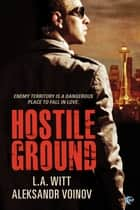 Hostile Ground ebook by L.A. Witt,Alesksandr Voinov