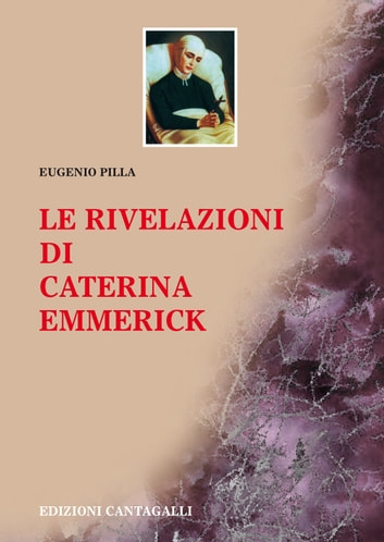 Le rivelazioni di Caterina Emmerick ebook by Anna Caterina Emmerick,Eugenio Pilla