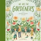 We Are the Gardeners audiobook by Joanna Gaines, Julianna Swaney, Crew,  Duke,  Drake,  Ella,  and Emmie Kay Gaines, Joanna Gaines