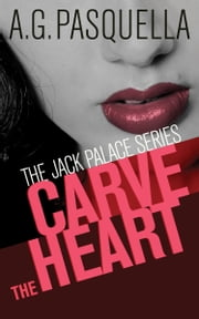 Carve the Heart - The Jack Palace Series ebook by A.G. Pasquella