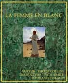 La femme en blanc ebook by Wilkie Collins, Traducteur : Paul-Émile Daurand-Forgues